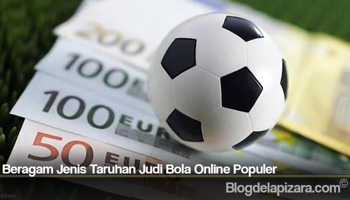 Beragam Jenis Taruhan Judi Bola Online Populer