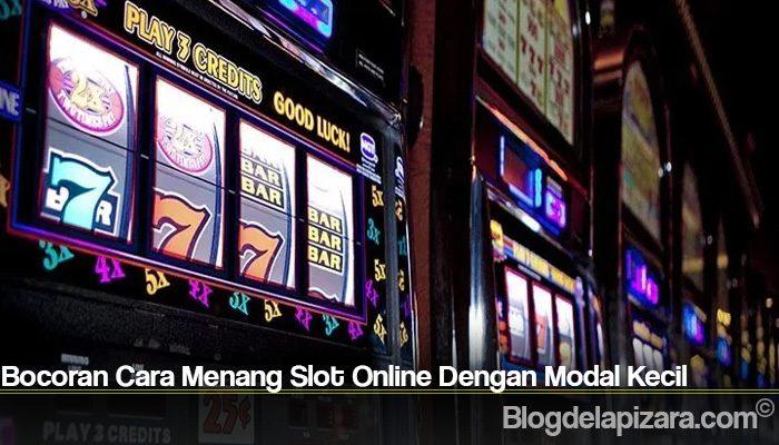 Bocoran Cara Menang Slot Online Dengan Modal Kecil