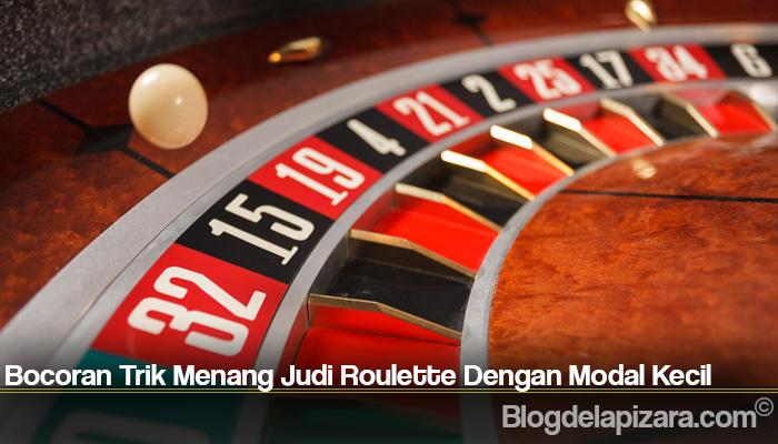 Bocoran Trik Menang Judi Roulette Dengan Modal Kecil