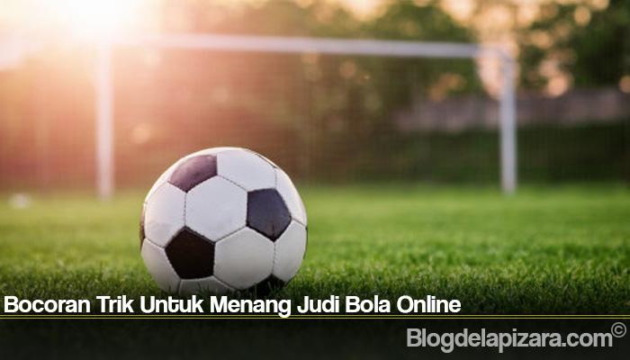 Bocoran Trik Untuk Menang Judi Bola Online