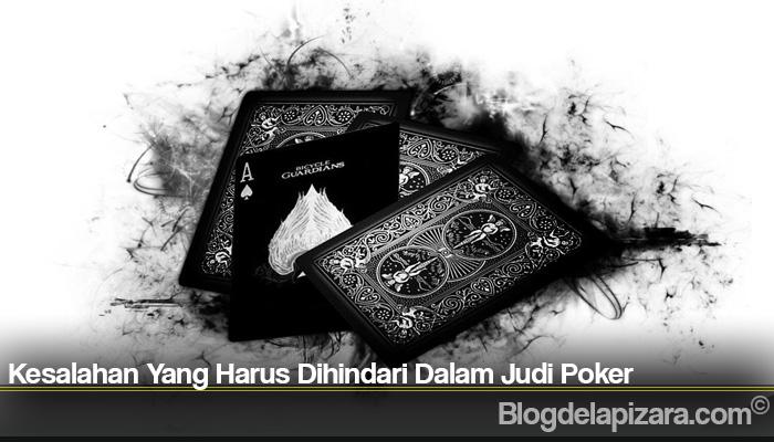 Kesalahan Yang Harus Dihindari Dalam Judi Poker