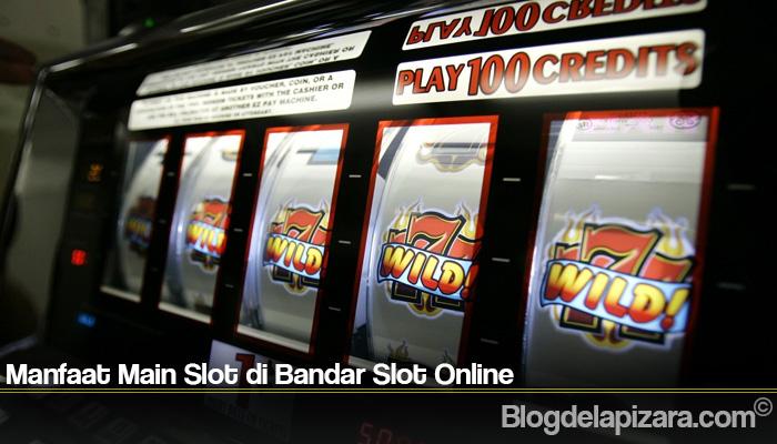 Manfaat Main Slot di Bandar Slot Online