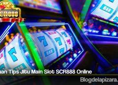 Panduan Tips Jitu Main Slot SCR888 Online