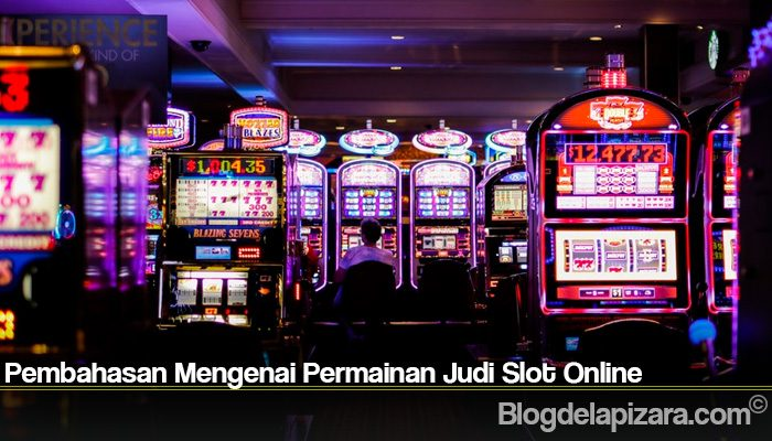Pembahasan Mengenai Permainan Judi Slot Online