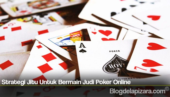 Strategi Jitu Untuk Bermain Judi Poker Online