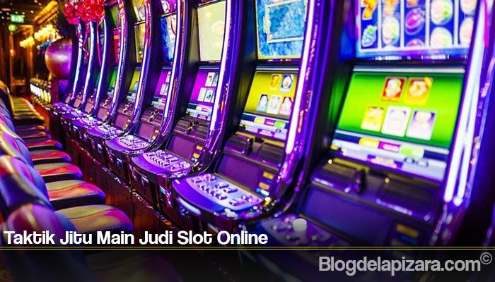 Taktik Jitu Main Judi Slot Online
