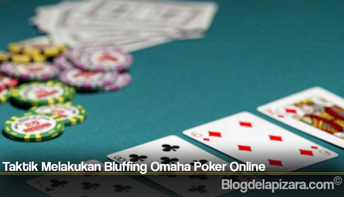 Taktik Melakukan Bluffing Omaha Poker Online