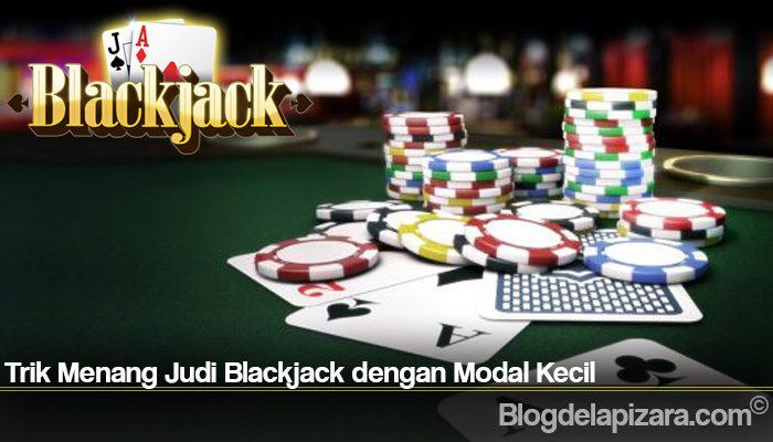 Trik Menang Judi Blackjack dengan Modal Kecil