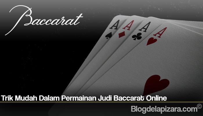 Trik Mudah Dalam Permainan Judi Baccarat Online