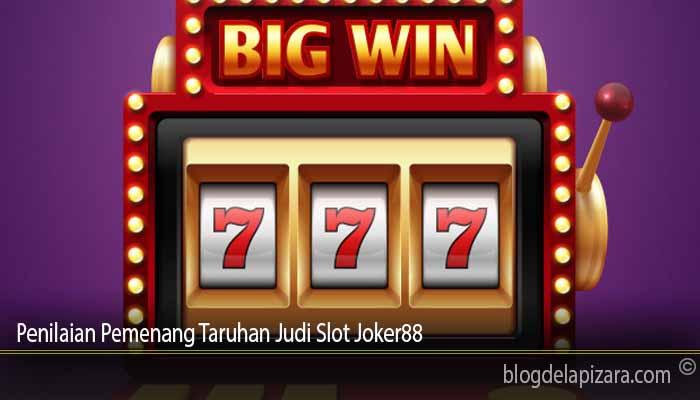 Penilaian Pemenang Taruhan Judi Slot Joker88