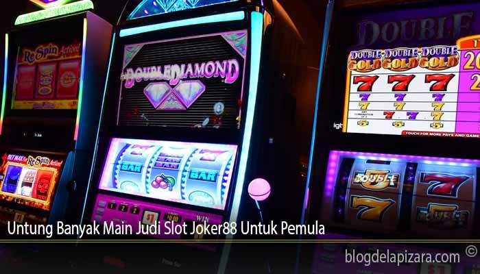 Untung Banyak Main Judi Slot Joker88 Untuk Pemula