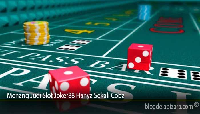Menang Judi Slot Joker88 Hanya Sekali Coba